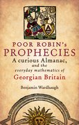 Poor Robin's Prophecies A curious Almanac, and the everyday mathematics of Georgian Britain
