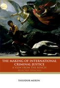 The Making of International Criminal Justice A View from the Bench: Selected Speeches