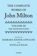 The Complete Works of John Milton Volume III: The Shorter Poems