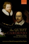 The Quest for <i>Cardenio</i> Shakespeare, Fletcher, Cervantes, and the Lost Play