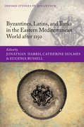 Cover for Byzantines, Latins, and Turks in the Eastern Mediterranean World after 1150