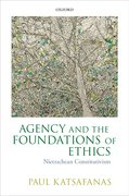 Agency and the Foundations of Ethics Nietzschean Constitutivism