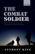 The Combat Soldier Infantry Tactics and Cohesion in the Twentieth and Twenty-First Centuries