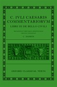 Cover for C. Iuli Caesaris commentarii de bello civili (<em>Bellum civile</em>, or <em>Civil War</em>)