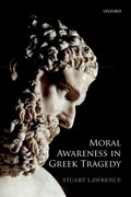Cover for Moral Awareness in Greek Tragedy