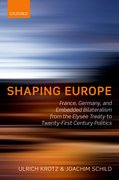 Shaping Europe France, Germany, and Embedded Bilateralism from the Elysée Treaty to Twenty-First Century Politics