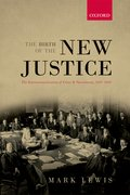 The Birth of the New Justice The Internationalization of Crime and Punishment, 1919-1950