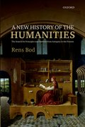 A New History of the Humanities The Search for Principles and Patterns from Antiquity to the Present
