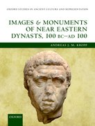 Cover for Images and Monuments of Near Eastern Dynasts, 100 BC - AD 100