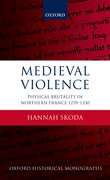 Medieval Violence Physical Brutality in Northern France, 1270-1330
