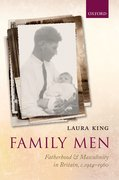 Family Men Fatherhood and Masculinity in Britain, 1914-1960
