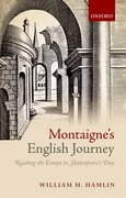 Montaigne's English Journey Reading the <i>Essays</i> in Shakespeare's Day