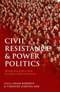 Civil Resistance and Power Politics The Experience of Non-violent Action from Gandhi to the Present