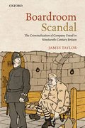 Boardroom Scandal The Criminalization of Company Fraud in Nineteenth-Century Britain