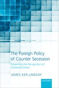 The Foreign Policy of Counter Secession Preventing the Recognition of Contested States