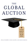 The Global Auction The Broken Promises of Education, Jobs, and Incomes