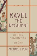 Ravel the Decadent Memory, Sublimation, and Desire