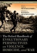 Cover for The Oxford Handbook of Evolutionary Perspectives on Violence, Homicide, and War