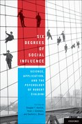 Six Degrees of Social Influence Science, Application, and the Psychology of Robert Cialdini