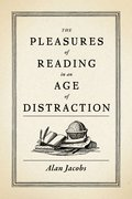 Cover for The Pleasures of Reading in an Age of Distraction