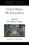 Christ Meets Me Everywhere Augustine's Early Figurative Exegesis