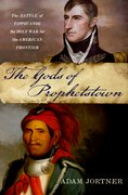 The Gods of Prophetstown The Battle of Tippecanoe and the Holy War for the American Frontier