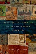 Cover for Miraculous Images and Votive Offerings in Mexico