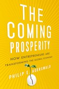 The Coming Prosperity How Entrepreneurs Are Transforming the Global Economy