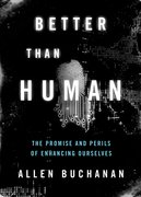 Better than Human The Promise and Perils of Enhancing Ourselves