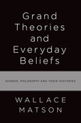 Grand Theories and Everyday Beliefs Science, Philosophy, and their Histories