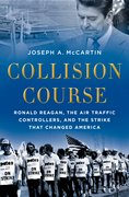 Collision Course Ronald Reagan, the Air Traffic Controllers, and the Strike that Changed America