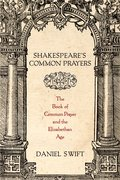 Shakespeare's Common Prayers The Book of Common Prayer and the Elizabethan Age
