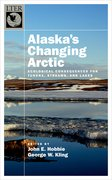 Alaska's Changing Arctic Ecological Consequences for Tundra, Streams, and Lakes