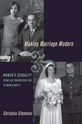 Making Marriage Modern Women's Sexuality from the Progressive Era to World War II