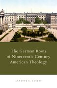 Cover for The German Roots of Nineteenth-Century American Theology