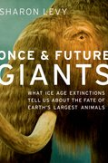 Once and Future Giants What Ice Age Extinctions Tell Us About the Fate of Earth's Largest Animals
