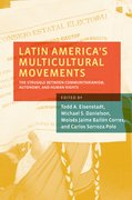 Latin America's Multicultural Movements The Struggle Between Communitarianism, Autonomy, and Human Rights