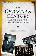 Cover for The Christian Century and the Rise of the Protestant Mainline