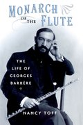 Monarch of the Flute The Life of Georges Barr`ere
