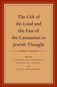 Cover for The Gift of the Land and the Fate of the Canaanites in Jewish Thought
