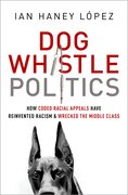Dog Whistle Politics How Coded Racial Appeals Have Wrecked the Middle Class