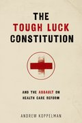 Cover for The Tough Luck Constitution and the Assault on Health Care Reform