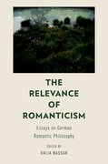 The Relevance of Romanticism Essays on German Romantic Philosophy