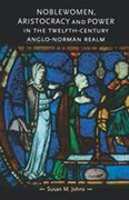 Cover for Noblewomen, aristocracy and power in the twelfth-century Anglo-Norman realm