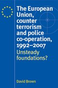 Cover for The European Union, Counter Terrorism and Police Co-operation, 1991-2007