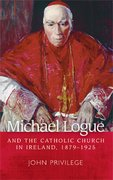 Cover for Michael Logue and the Catholic Church in Ireland, 1879-1925