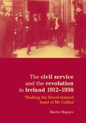 Cover for The Civil Service and the Revolution in Ireland 1912-1938