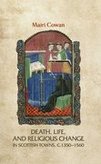 Cover for Death, life, and religious change in Scottish towns c. 1350-1560