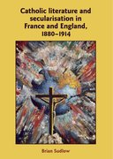 Cover for Catholic Literature and Secularisation in France and England, 1880-1914