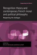 Cover for Recognition theory and contemporary French moral and political philosophy